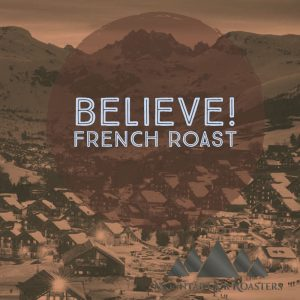 Believe French Roast Coffee from Mountain Air Roasters